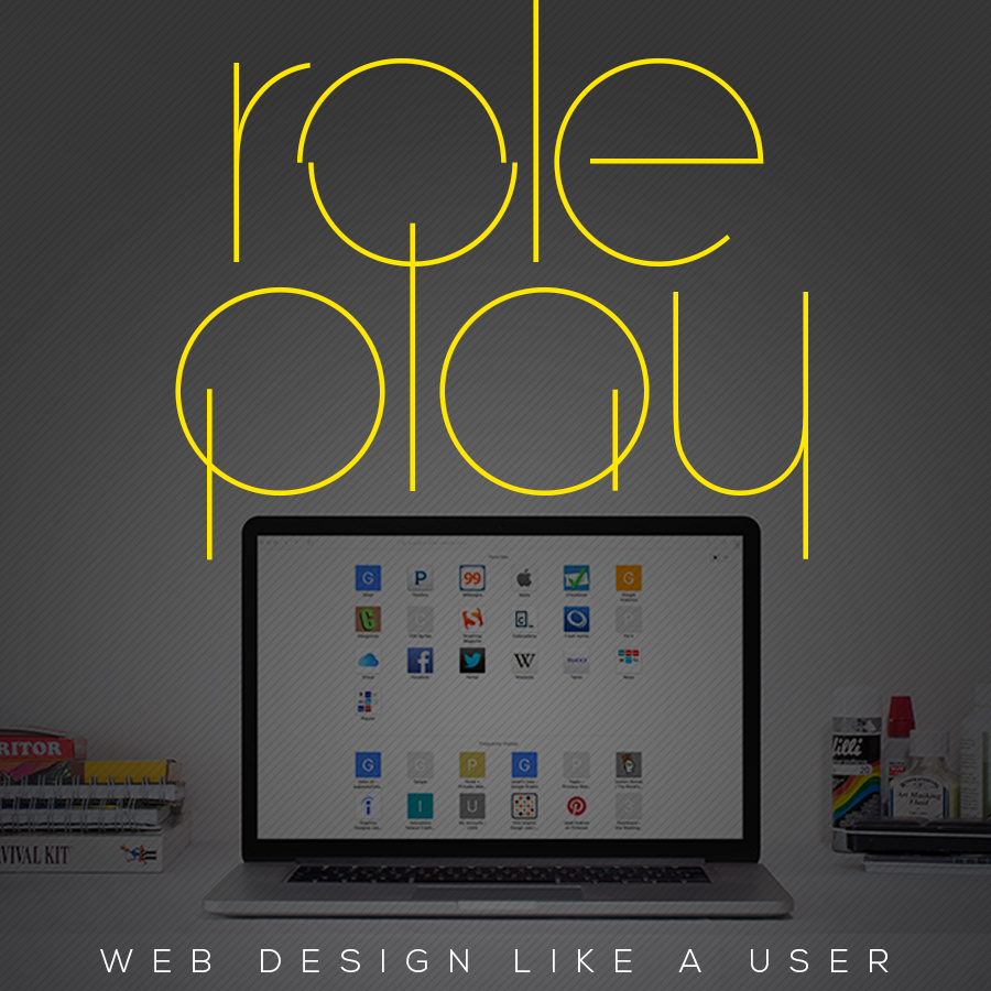 Role Play: Web Design Like a User