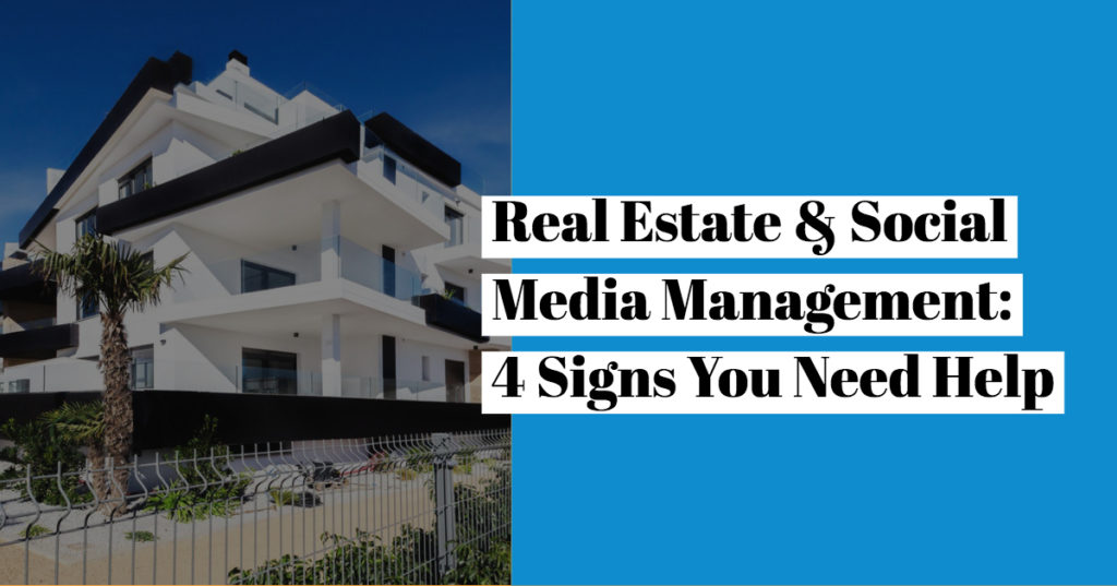 Real Estate & Social Media Management: 4 Signs You Need Help