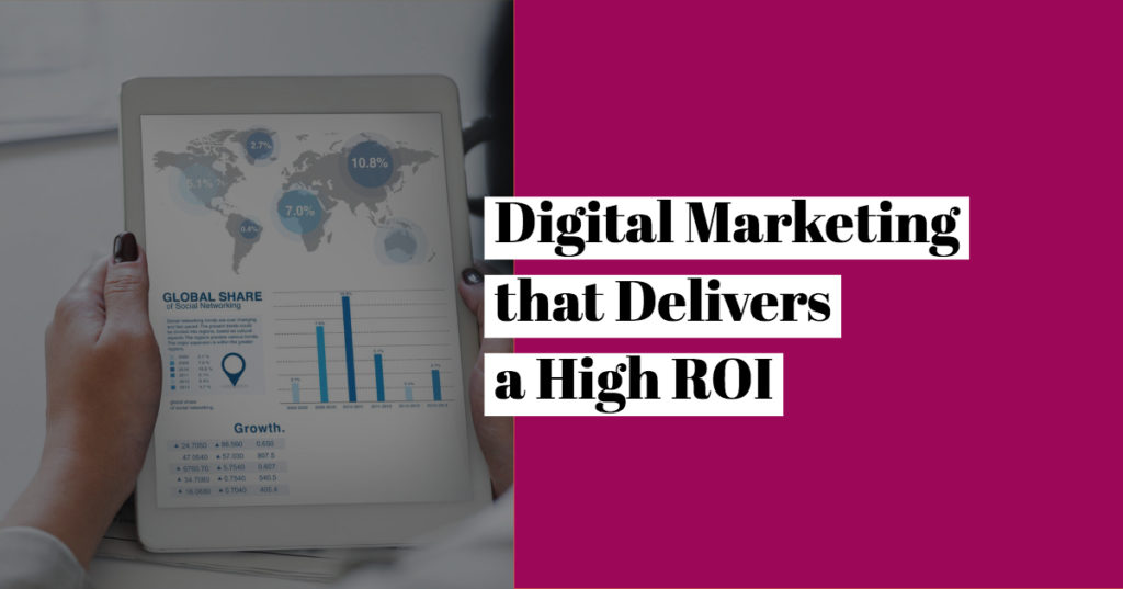 Digital Marketing that Delivers a High ROI