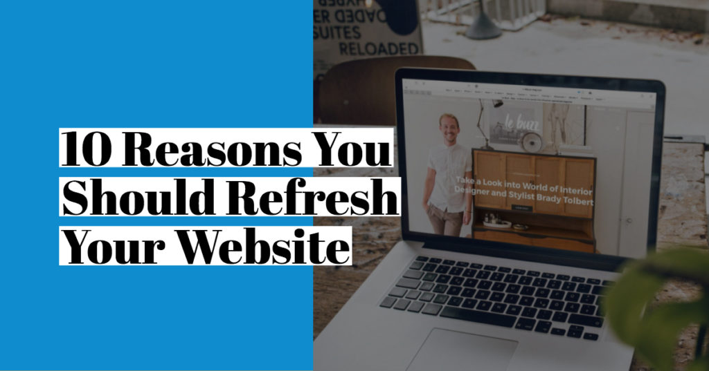 10 Reasons You Should Refresh Your Website