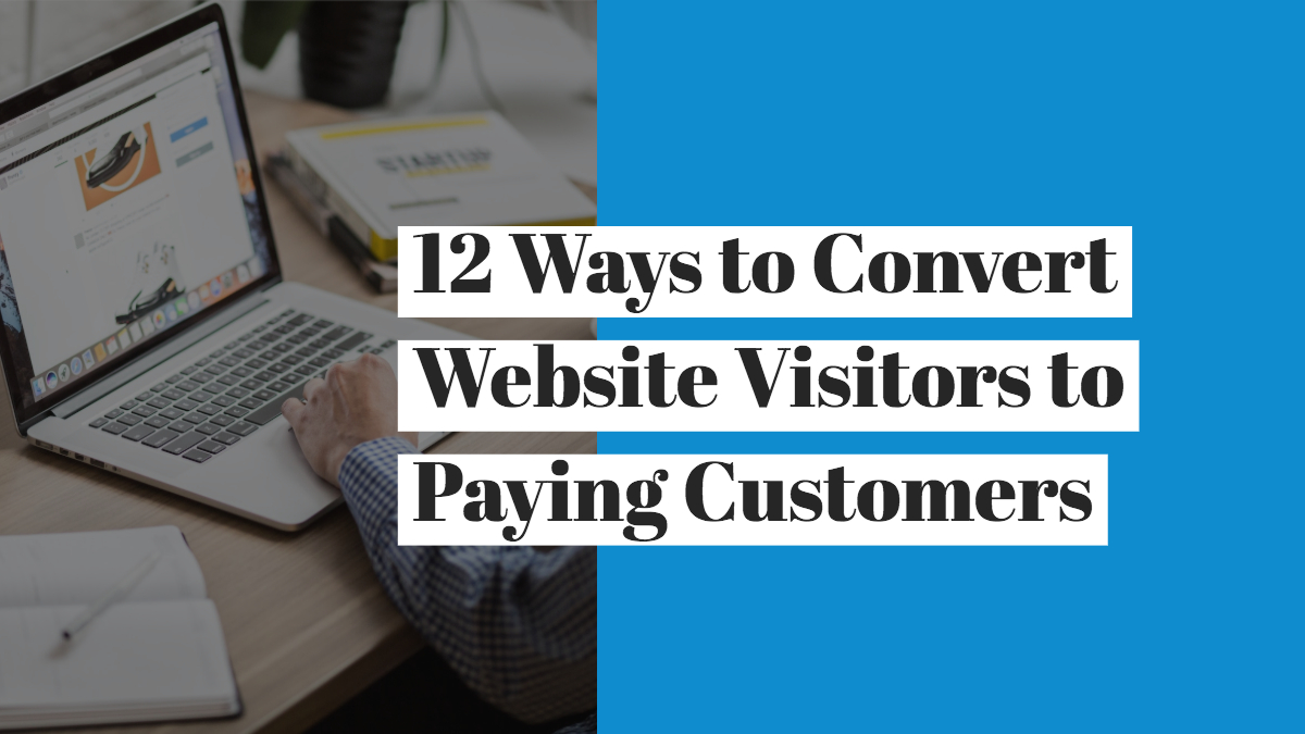 12 Ways to Convert Website Visitors into Paying Customers
